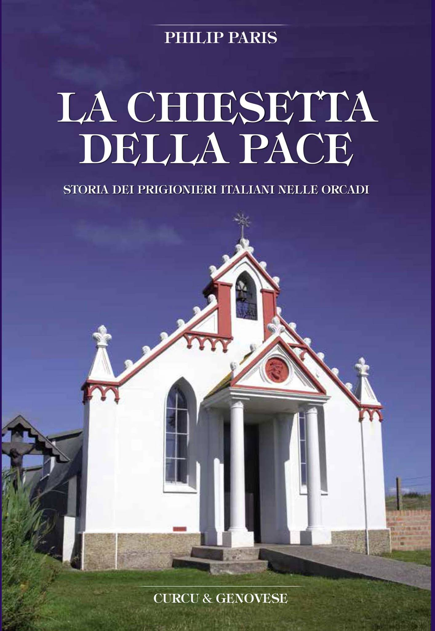 La Chiesetta Della Pace - The Italian Chapel by Philip Paris translated by Inga Sempel