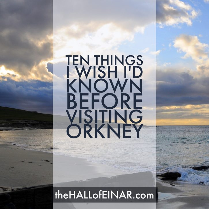 10 Things I Wish I Had Known Before Visiting Orkney for the First Time - The Hall of Einar