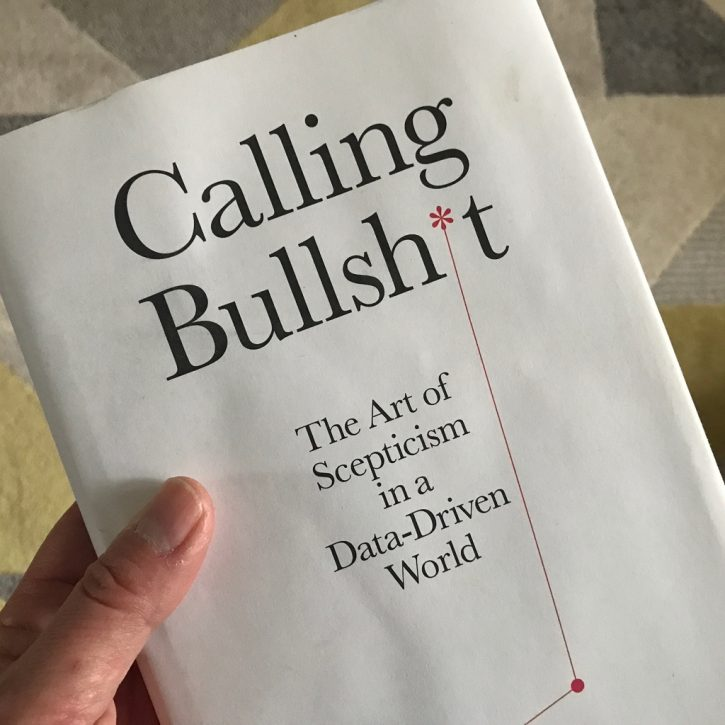 Calling Bullshit - The Art of Scepticism in a Data-Driven World - Carl T Bergstrom and Jevin D West.